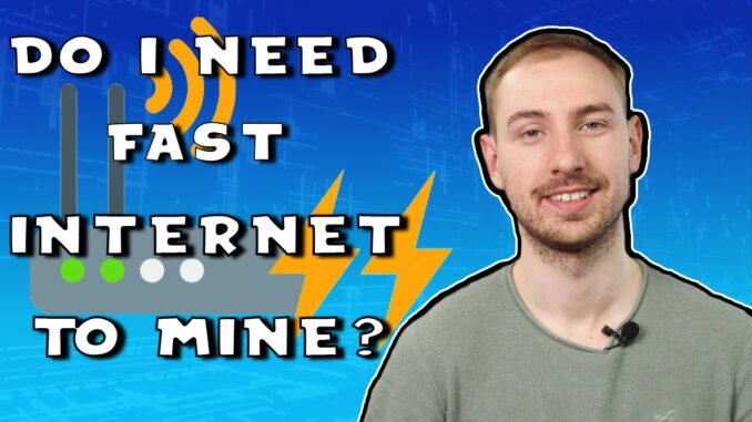 Do I Need A Fast Internet Connection To Mine Cryptocurrency? - Cryptocurrency For Beginners