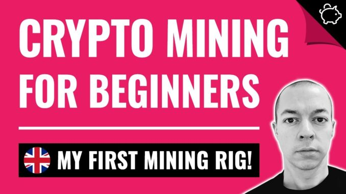 CRYPTO MINING for Beginners 2021   My First Mining Rig   Cryptocurrency UK